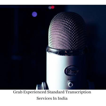 Grab Experienced Standard Transcription Services In India -