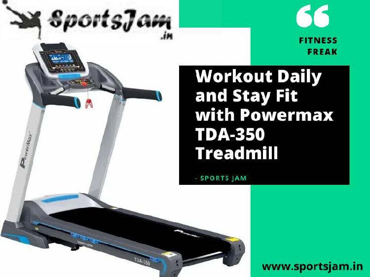 Workout daily and stay fit with powermax tda350 treadmill