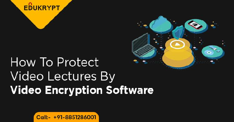 How to protect video lectures by video encryption software